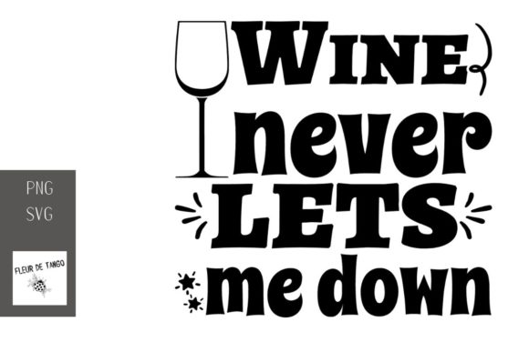 Download Free Wine Never Lets Me Down 2 Graphic By Fleur De Tango Creative for Cricut Explore, Silhouette and other cutting machines.