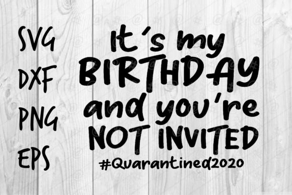 Download Free It S My Birthday And You Re Not Invited Graphic By Spoonyprint for Cricut Explore, Silhouette and other cutting machines.