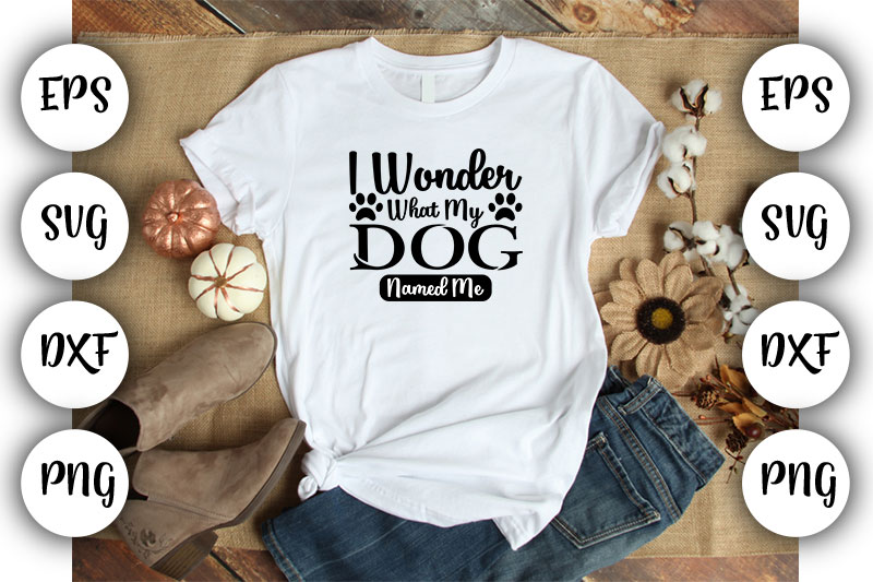 Download Free Dog I Wonder What My Dog Named Me Graphic By Design Store for Cricut Explore, Silhouette and other cutting machines.