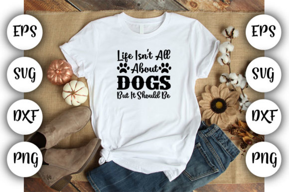 Download Free Dog Life Isn T All About Dogs Graphic By Design Store for Cricut Explore, Silhouette and other cutting machines.