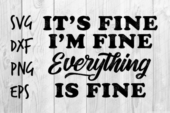 Download Free Everything Is Fine Graphic By Spoonyprint Creative Fabrica for Cricut Explore, Silhouette and other cutting machines.