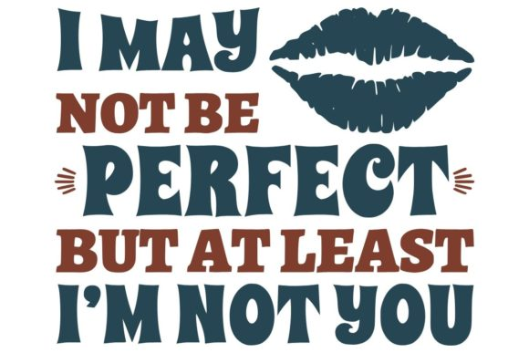 Print on Demand: I May Not Be Perfect but at Least I'm... Graphic Illustrations By Fleur de Tango