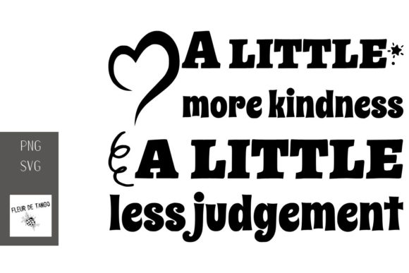Download Free A Little More Kindness A Little Less Graphic By Fleur De for Cricut Explore, Silhouette and other cutting machines.