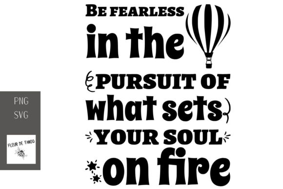 Download Free Be Fearless In The Pursuit Of What Sets Graphic By Fleur De for Cricut Explore, Silhouette and other cutting machines.