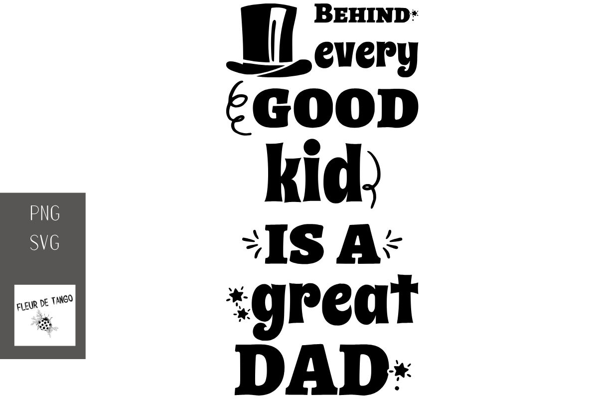 Download Free Behind Every Good Kid Is A Great Dad Graphic By Fleur De Tango for Cricut Explore, Silhouette and other cutting machines.