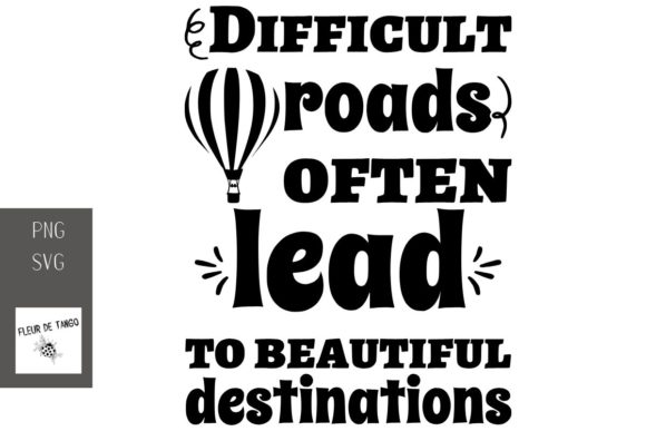 Download Free Difficult Roads Often Lead To Beautiful Graphic By Fleur De for Cricut Explore, Silhouette and other cutting machines.