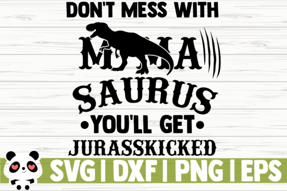 Print on Demand: Don't Mess with Mamasaurus You'll Get Gráfico Ilustraciones Por CreativeDesignsLLC