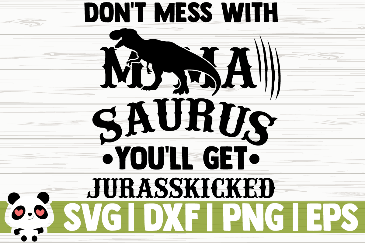 Download Free Don T Mess With Mamasaurus You Ll Get Graphic By for Cricut Explore, Silhouette and other cutting machines.