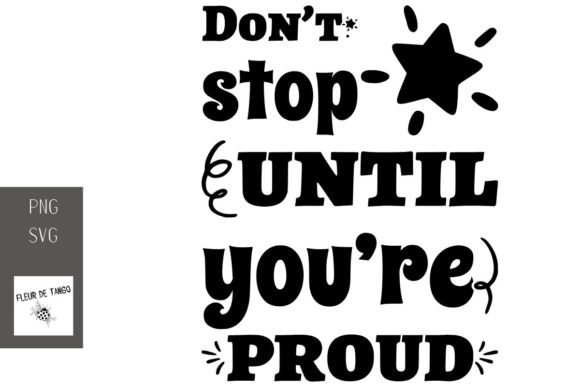Print on Demand: Don't Stop Until You're Proud Graphic Print Templates By Fleur de Tango