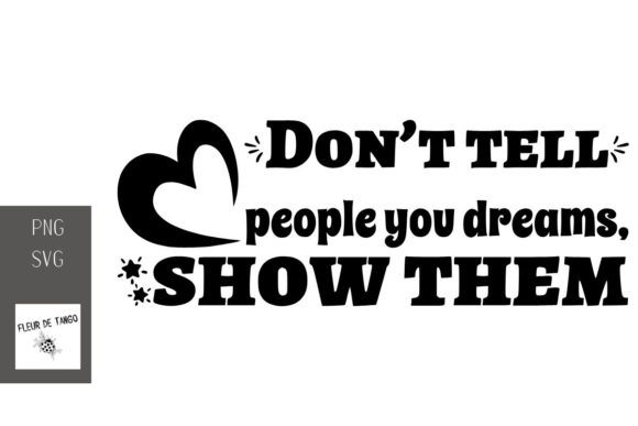 Print on Demand: Don't Tell People You Dreams, Show Them Graphic Print Templates By Fleur de Tango