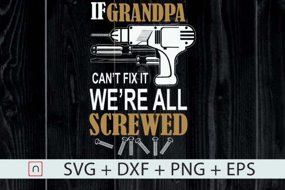 Download Free If Grandpa Can T Fix We Re All Screwed Graphic By Novalia for Cricut Explore, Silhouette and other cutting machines.