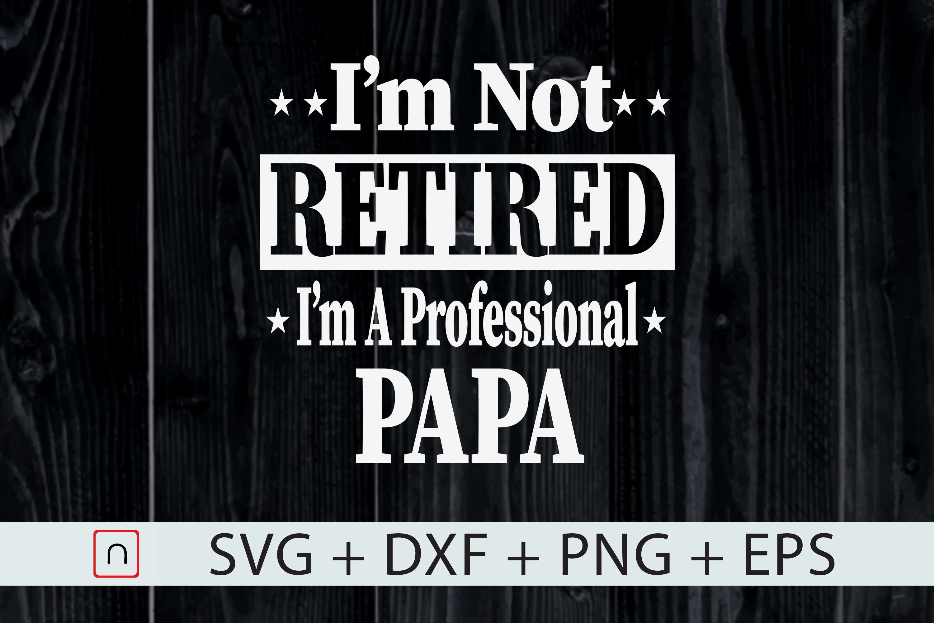 Download Free I M Not Retired I M A Professional Papa Graphic By Novalia for Cricut Explore, Silhouette and other cutting machines.