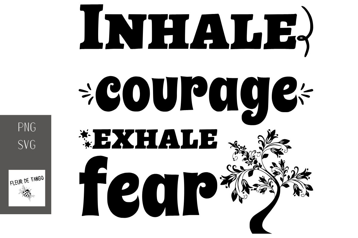 Download Free Inhale Courage Exhale Fear Graphic By Fleur De Tango Creative for Cricut Explore, Silhouette and other cutting machines.