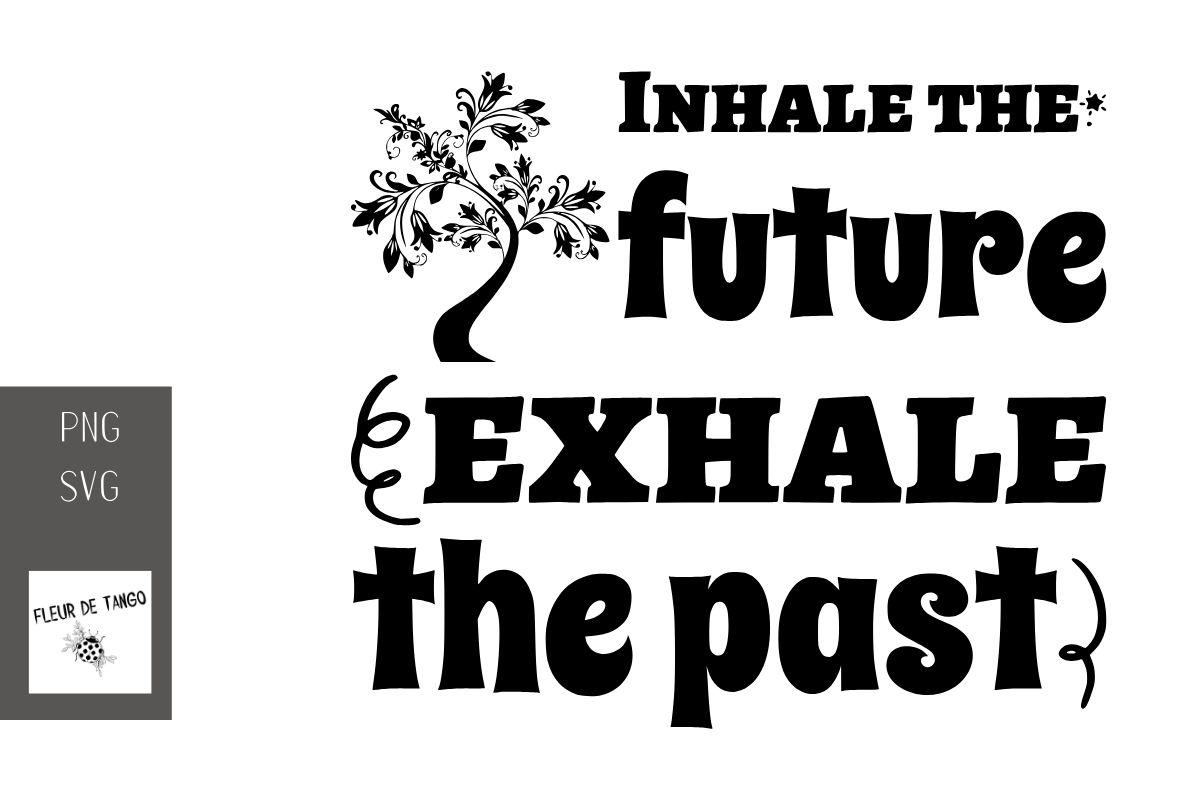 Download Free Inhale The Future Exhale The Past Graphic By Fleur De Tango for Cricut Explore, Silhouette and other cutting machines.