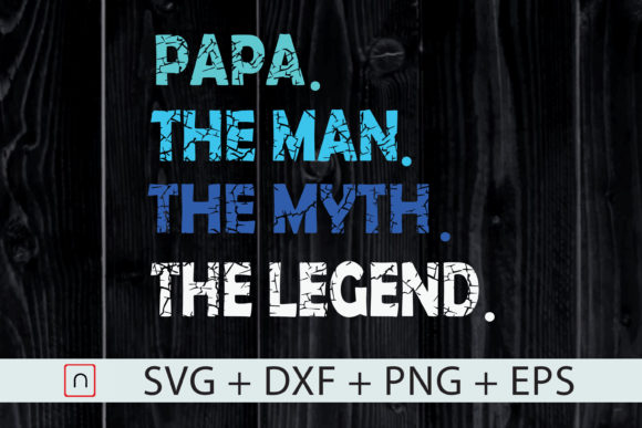Download Free Papa The Man The Myth The Legend Graphic By Novalia Creative SVG Cut Files