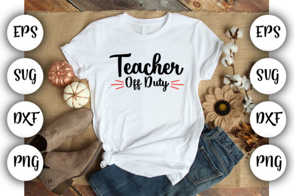 Download Free Teacher Teacher Off Duty Graphic By Design Store Creative for Cricut Explore, Silhouette and other cutting machines.
