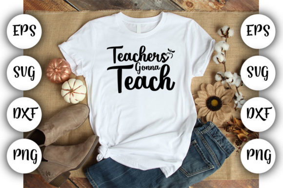 Download Free Teacher Teachers Gonna Teach Graphic By Design Store for Cricut Explore, Silhouette and other cutting machines.