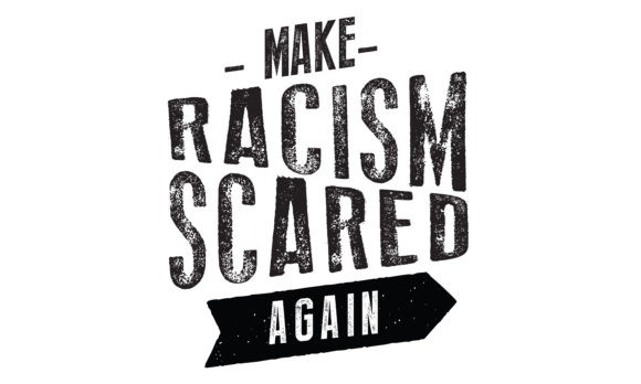 Download Free Make Racism Scared Again Graphic By Baraeiji Creative Fabrica for Cricut Explore, Silhouette and other cutting machines.