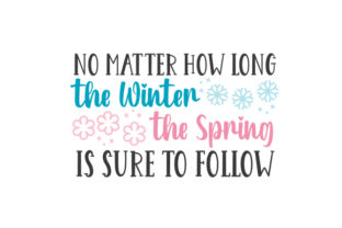 No Matter How Long the Winter, the Spring is Sure to Follow Frühling Plotterdatei von Creative Fabrica Crafts