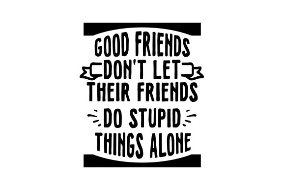 Good Friends Don't Let Their Friends Do Stupid Things Alone Spring Craft Cut File By Creative Fabrica Crafts - Image 2
