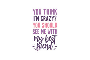 You Think I'm Crazy? You Should See Me with My Best Friend. Spring Craft Cut File By Creative Fabrica Crafts