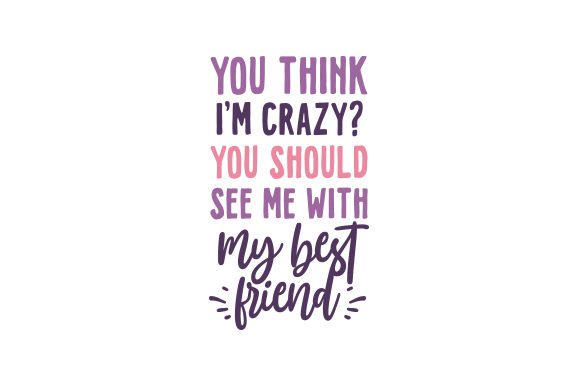 You Think I'm Crazy? You Should See Me with My Best Friend. Primavera Archivo de Corte Craft Por Creative Fabrica Crafts