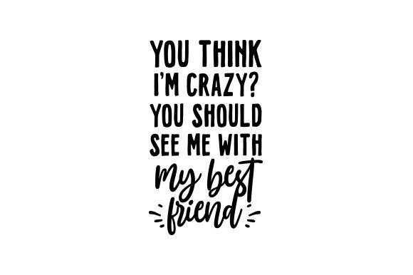 You Think I'm Crazy? You Should See Me with My Best Friend. Spring Craft Cut File By Creative Fabrica Crafts - Image 2