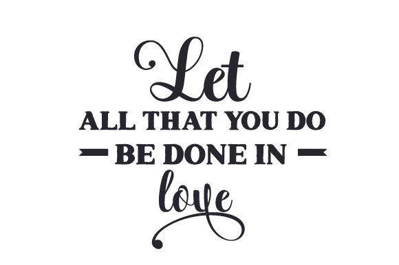 Let All That You Do Be Done in Love Religious Craft Cut File By Creative Fabrica Crafts