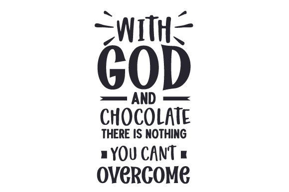 With God and Chocolate There is Nothing You Can't Overcome Religious Craft Cut File By Creative Fabrica Crafts