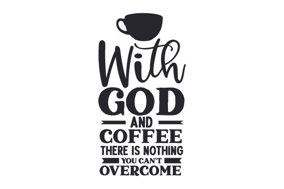 With God and Coffee There is Nothing You Can't Overcome Religioso Archivo de Corte Craft Por Creative Fabrica Crafts