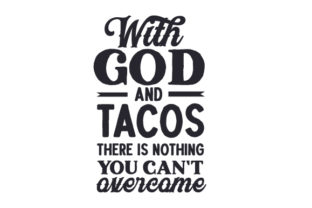 With God and Tacos There is Nothing You Can't Overcome Religious Craft Cut File By Creative Fabrica Crafts