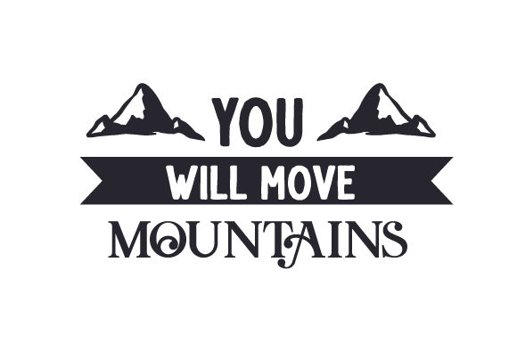 Download Free You Will Move Mountains Svg Cut File By Creative Fabrica Crafts for Cricut Explore, Silhouette and other cutting machines.