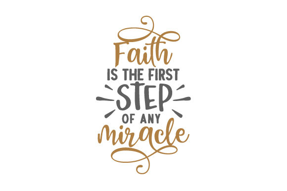 Faith is the First Step of Any Miracle Religioso Archivo de Corte Craft Por Creative Fabrica Crafts