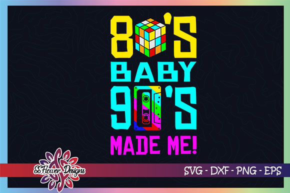 Download Free 80 S Baby 90 S Made Me Graphic By Ssflower Creative Fabrica for Cricut Explore, Silhouette and other cutting machines.