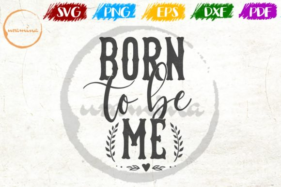 Download Free Born To Be Me Graphic By Uramina Creative Fabrica for Cricut Explore, Silhouette and other cutting machines.