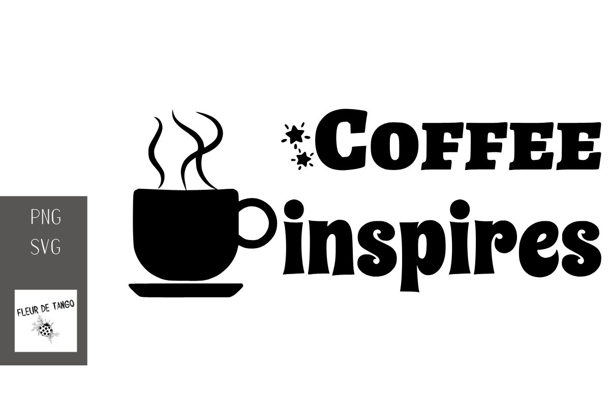 Download Free Coffee Inspires Graphic By Fleur De Tango Creative Fabrica SVG Cut Files