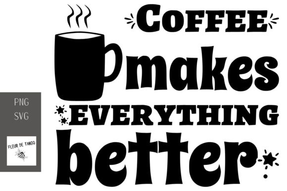 Download Free Coffee Makes Everything Better Graphic By Fleur De Tango for Cricut Explore, Silhouette and other cutting machines.
