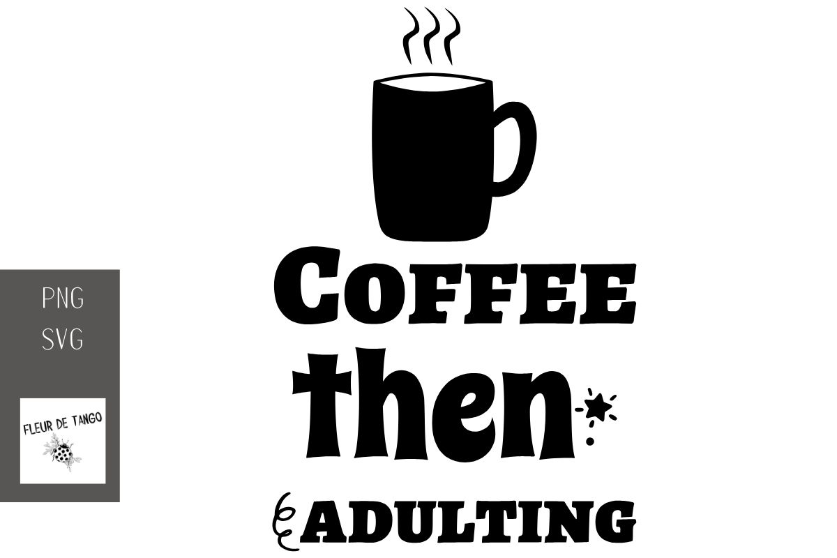 Download Free Coffee Then Adulting Graphic By Fleur De Tango Creative Fabrica for Cricut Explore, Silhouette and other cutting machines.