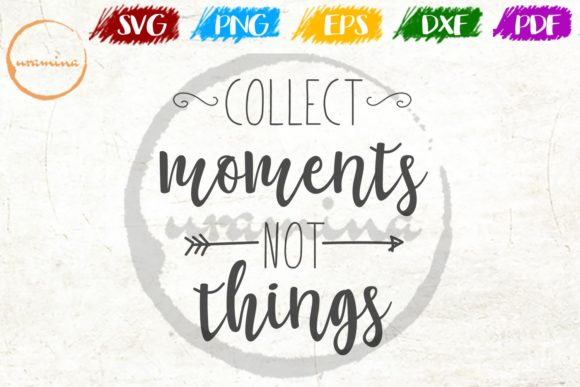 Download Free Collect Moments Not Things Graphic By Uramina Creative Fabrica for Cricut Explore, Silhouette and other cutting machines.