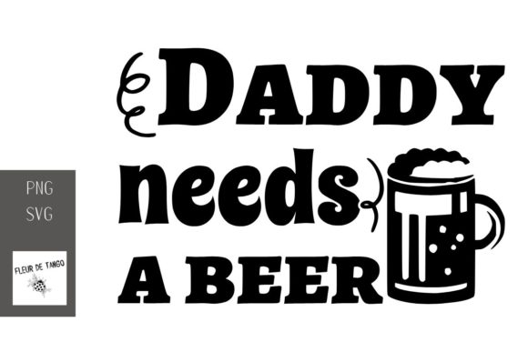 Print on Demand: Daddy Needs a Beer Graphic Print Templates By Fleur de Tango