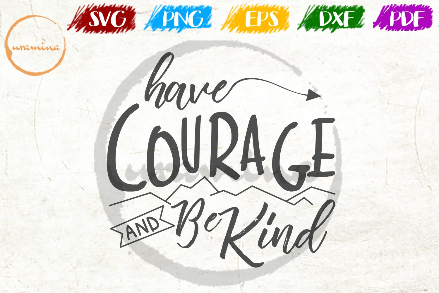 Download Free Have Courage And Be Kind Graphic By Uramina Creative Fabrica for Cricut Explore, Silhouette and other cutting machines.