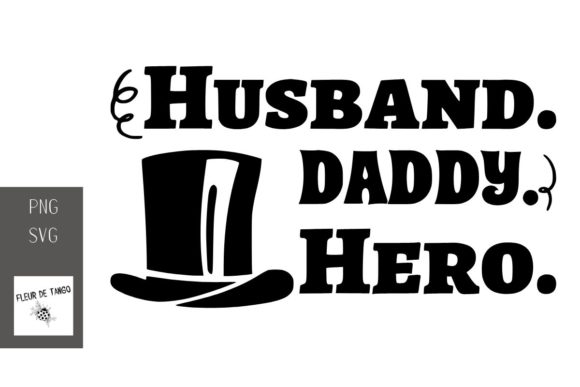 Download Free Husband Daddy Hero Graphic By Fleur De Tango Creative Fabrica for Cricut Explore, Silhouette and other cutting machines.