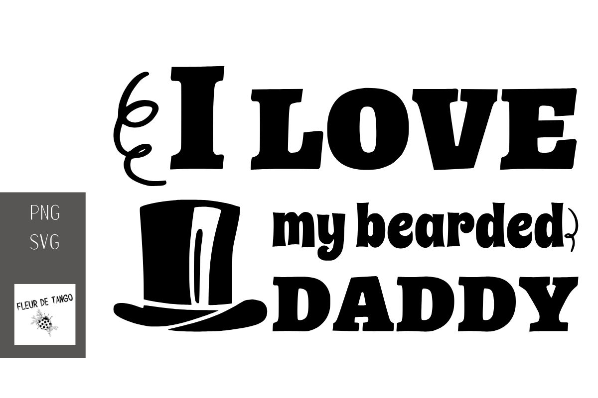 Download Free I Love My Bearded Daddy Graphic By Fleur De Tango Creative Fabrica for Cricut Explore, Silhouette and other cutting machines.