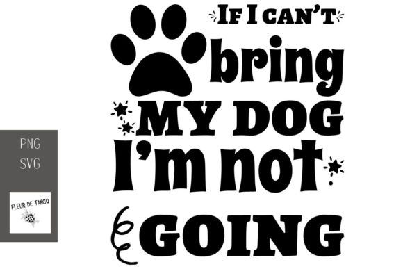 Download Free If I Can T Bring My Dog I M Not Going Graphic By Fleur De Tango for Cricut Explore, Silhouette and other cutting machines.