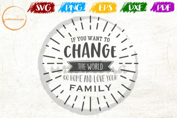 Download Free If You Want To Change The World Go Home Graphic By Uramina Creative Fabrica for Cricut Explore, Silhouette and other cutting machines.