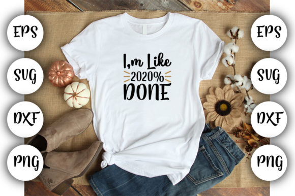 Print on Demand: I'm Like 2020% Done Graphic Print Templates By Design_store