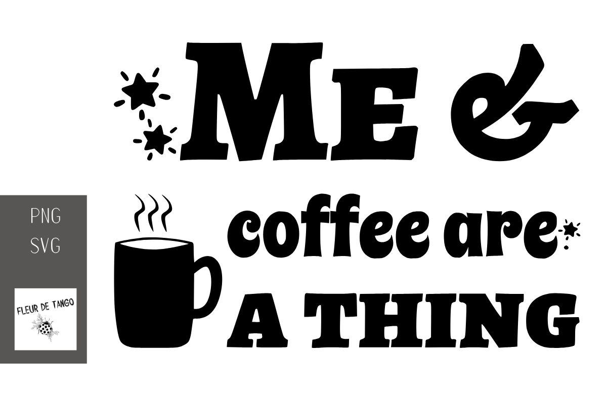 Download Free Me Coffee Are A Thing Graphic By Fleur De Tango Creative Fabrica for Cricut Explore, Silhouette and other cutting machines.