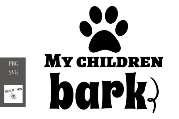 Download Free My Children Bark Graphic By Fleur De Tango Creative Fabrica for Cricut Explore, Silhouette and other cutting machines.