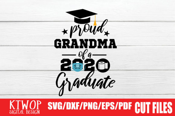 Download Free Proud Grandma Graduation 2020 Quarantine Graphic By Ktwop for Cricut Explore, Silhouette and other cutting machines.