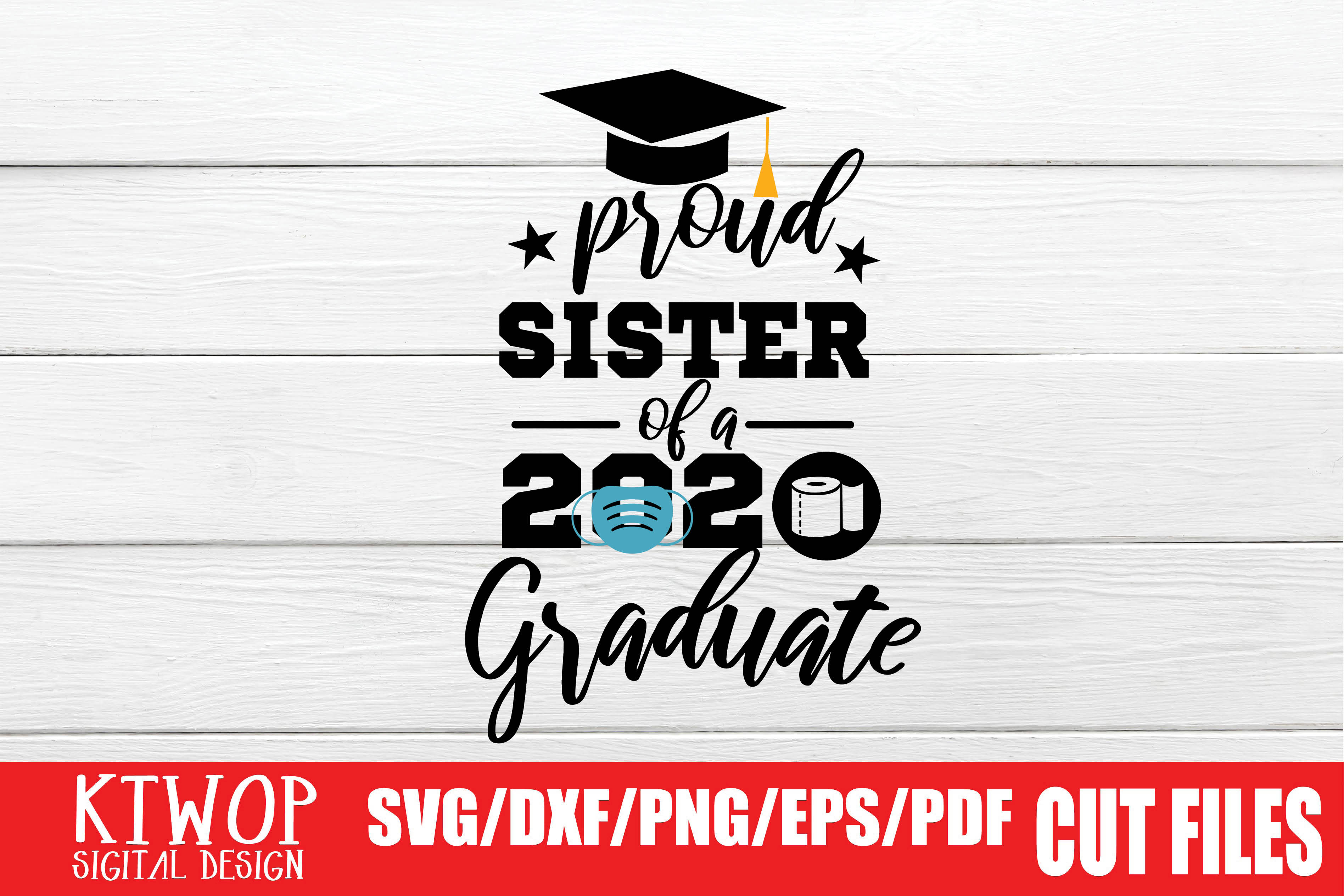 Download Free Proud Sister Graduation 2020 Quarantine Graphic By Ktwop for Cricut Explore, Silhouette and other cutting machines.